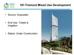 """181 Fremont, a 70-story building under construction; the bottom two-thirds is commercial and the top one-third are residential condominium units. They plan to collect and treat the gray water and use it for toilet flushing throughout the building as well as for irrigation. """"This is the only building thus far that has applied for a grant,"""" said Ms. Kehoe. """"They did receive a $250,000 grant and they are anticipating saving over 1.4 million gallons of potable water each year for 10 years."""""""