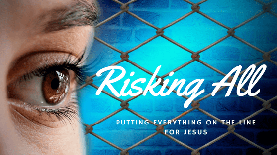 Risking Everything for Jesus