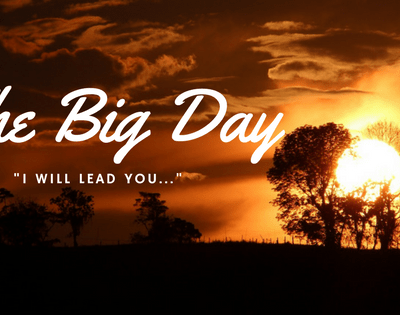 The Big Day Is Coming – I Will Lead You!