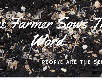 The Farmer Sows The Word – People Are Like Seed