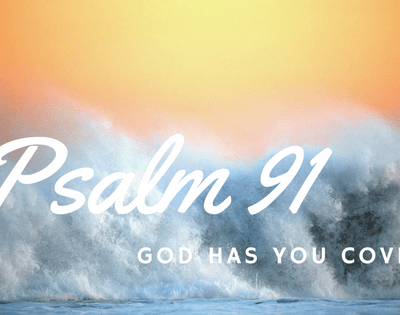 Psalm 91 – God Has You Covered