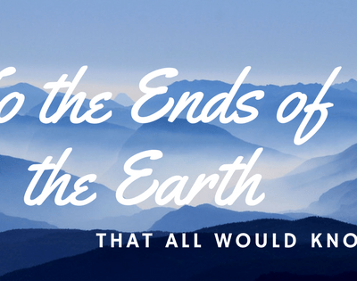 The Ends of the Earth! No Small Task – Salvation to all Nations