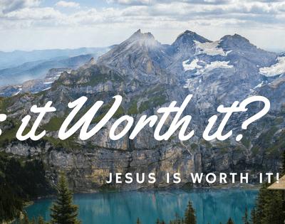 Worth, Benefit, Profit, or Value? Is It Worth it? Jesus is Worth It!