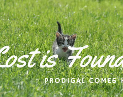 Lost to Found! Death to Life! The Prodigal is Coming Home!