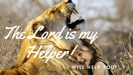 The Lord is my Helper!