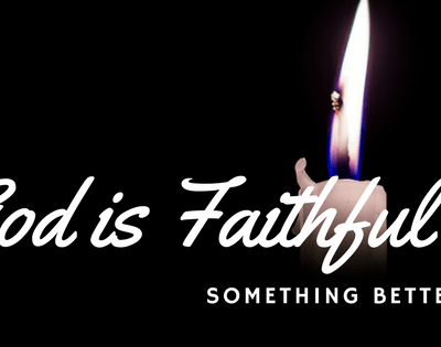 Something Better! God is Faithful to All He has Promised!