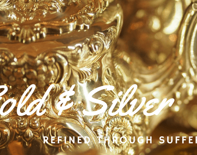 Gold and Silver – Refined Through Suffering