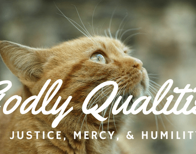 3 Godly Characteristics – Justice, Mercy and Humility!