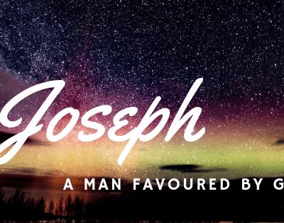 Joseph – A Man Favoured by God