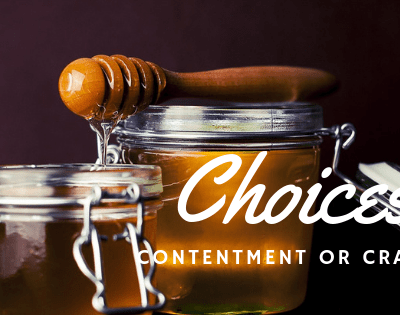 Choices: Contentment or Craving, Need or Desire