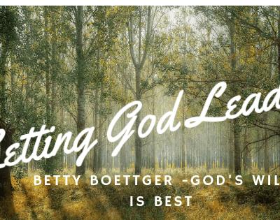Betty Boettger – Letting God Lead the Way!