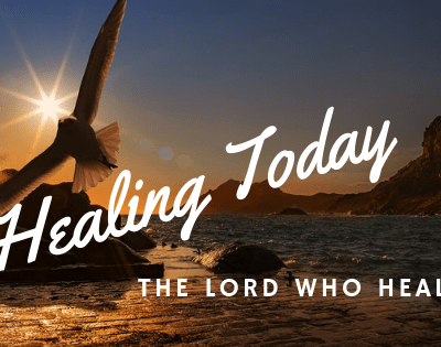 The Lord Who Heals – Is Jesus Still the Healer?