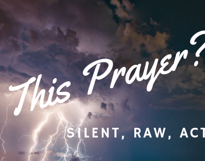Is This Prayer? Vocal and Silent, Raw and Active – This is Prayer!