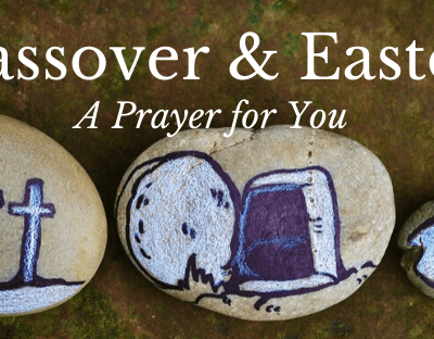 An Easter and Passover Prayer For You