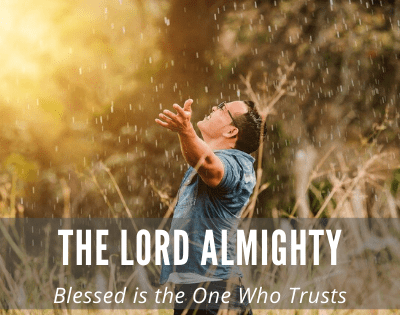 LORD Almighty – Blessed is the One Who Trusts