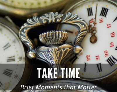 Take Time for The Brief Moments that Matter Most