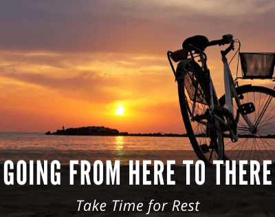 Going from Here to There: Take Time for Rest