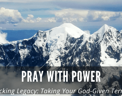 Pray with Power – Unlocking Legacy: Taking Your God-Given Territory in Prayer