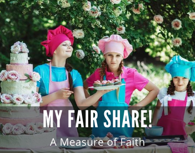 My Fair Share! A Measure of Faith!