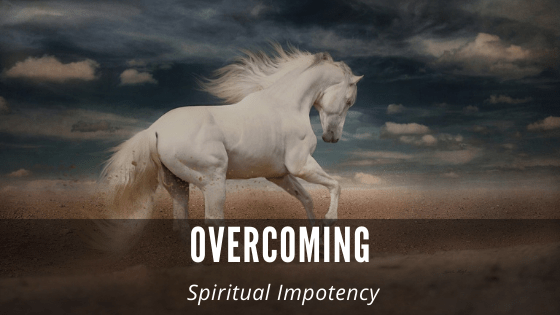 Overcoming Spiritual Impotency