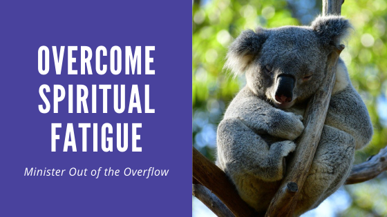 Overcome Spiritual Fatigue