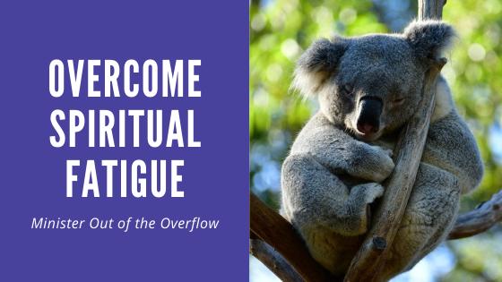 Overcome Spiritual Fatigue
