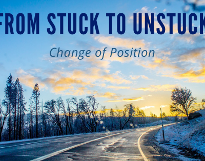 From Stuck to Unstuck! A Change of Position