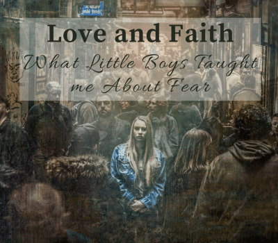 Love and Faith — What Little Boys Taught Me About Fear