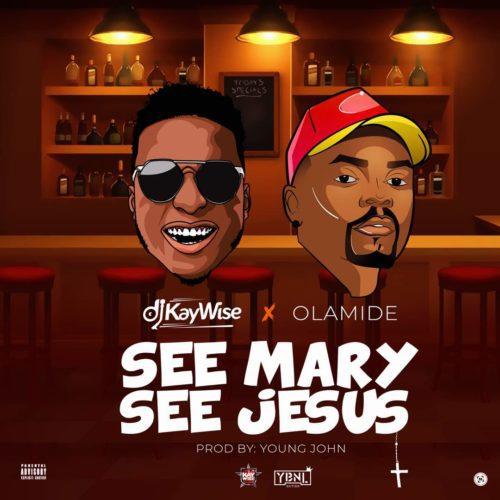 DJ Kaywise Ft. Olamide - See Mary See Jesus