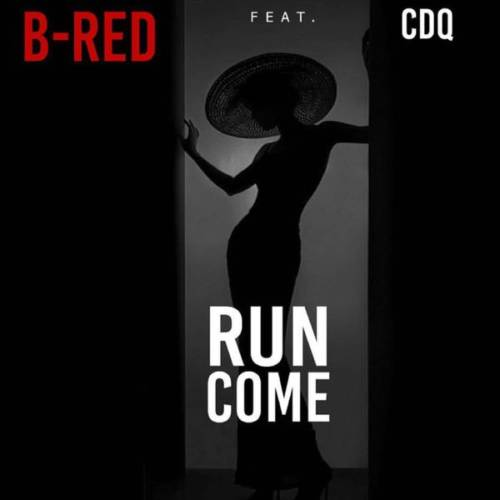 "B-Red - ""Run Come"" Ft. CDQ"