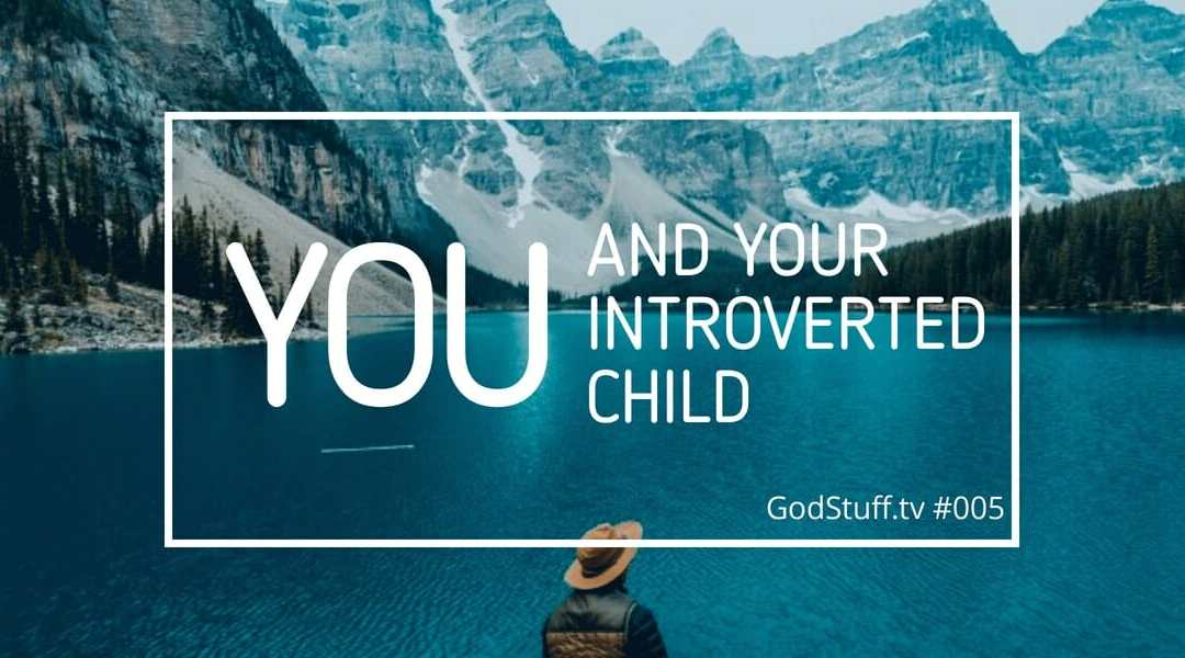 005 – You and Your Introverted Child