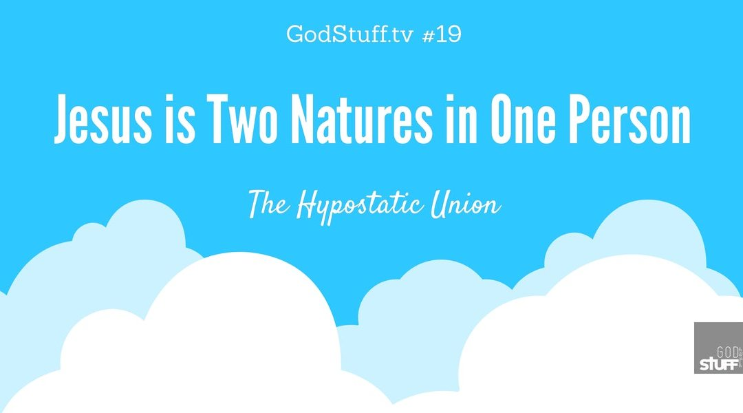 019 – Jesus is Two Natures in One Person
