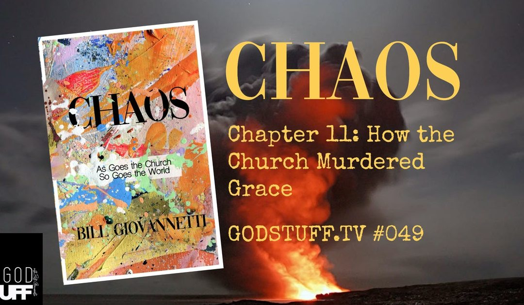 CHAOS-CH 11 How the Church Murdered Grace