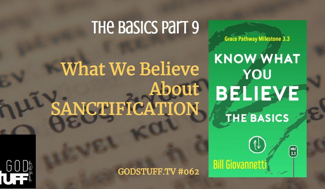 Know What You Believe – 9 – Sanctification (#062)