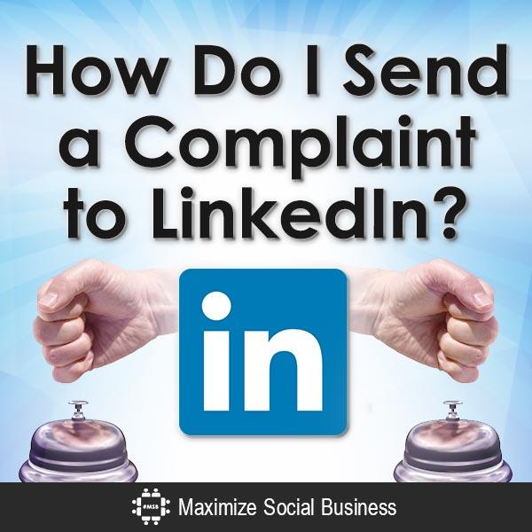 How Do I Send a Complaint to LinkedIn? LinkedIn  How-Do-I-Send-a-Complaint-to-LinkedIn-V3