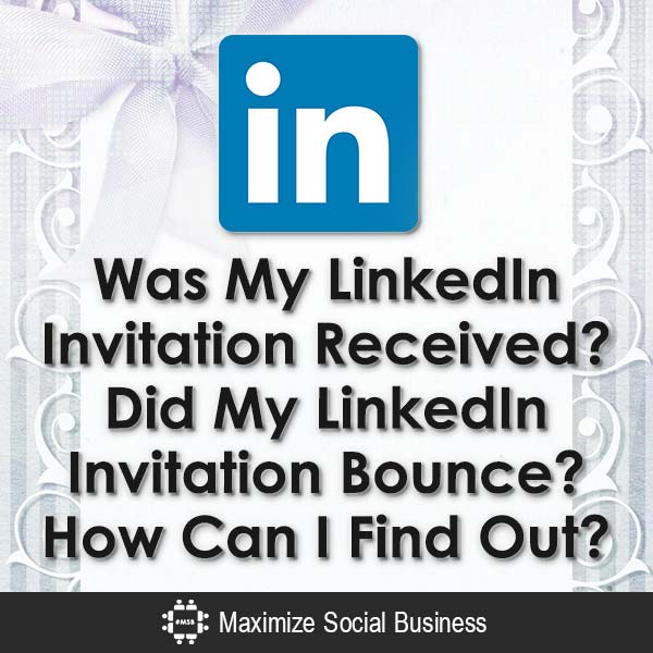 Was My LinkedIn Invitation Received? Did My LinkedIn Invitation Bounce? How Can I Find Out? LinkedIn  Was-My-LinkedIn-Invitation-Received-Did-My-LinkedIn-Invitation-Bounce-How-Can-I-Find-Out-V3