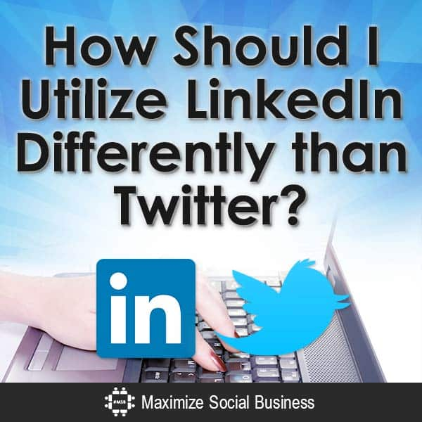How-Should-I-Utilize-LinkedIn-Differently-than-Twitter-V1