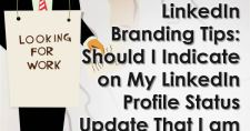 LinkedIn Branding Tips: Should I Indicate on My LinkedIn Profile Status Update That I am Unemployed?