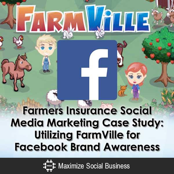 Farmers Insurance Social Media Marketing Case Study: Utilizing FarmVille for Facebook Brand Awareness Facebook Social Media Marketing  Farmers-Insurance-Social-Media-Marketing-Case-Study-Utilizing-FarmVille-for-Facebook-Brand-Awareness-600x600-V2
