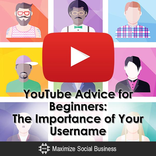 YouTube Advice for Beginners: The Importance of Your Username YouTube  YouTube-Advice-for-Beginners-The-Importance-of-Your-Username-600x600-V2