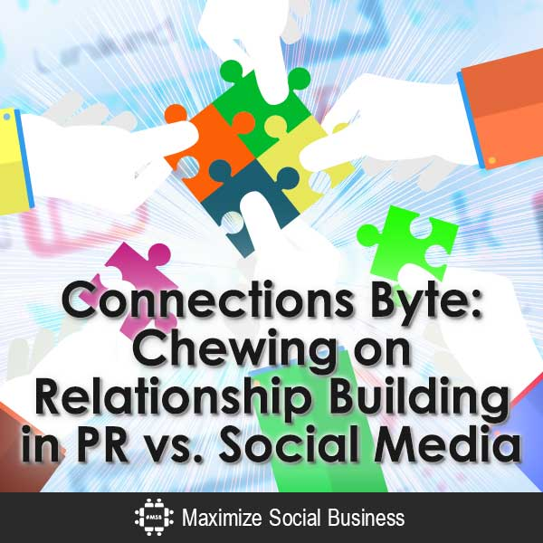 Connections Byte: Chewing on Relationship Building in PR vs. Social Media Public Relations  Connections-Byte-Chewing-on-Relationship-Building-in-PR-vs-Social-Media-V3-copy