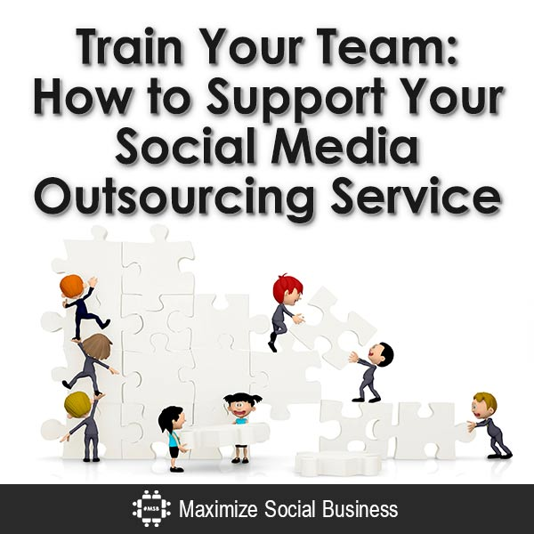 Train Your Team: How to Support Your Social Media Outsourcing Service Social Media Outsourcing  Train-Your-Team-How-to-Support-Your-Social-Media-Outsourcing-Service-V1-copy