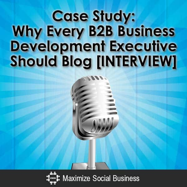 Case-Study-Why-Every-B2B-Business-Development-Executive-Should-Blog-[INTERVIEW]-V2 copy