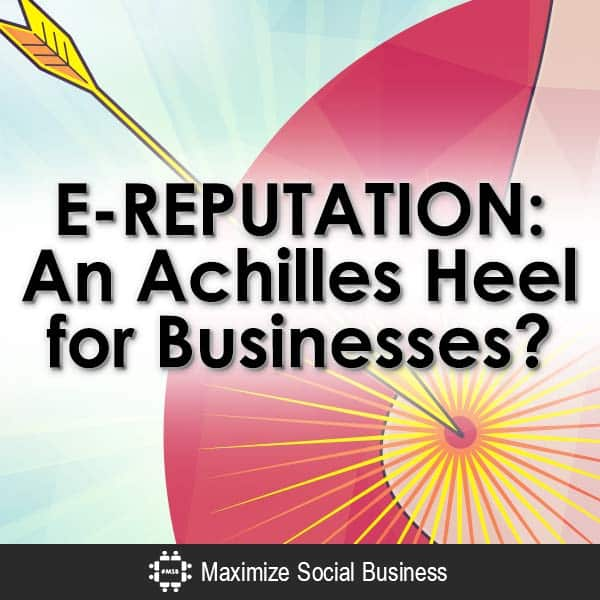 E-REPUTATION: An Achilles Heel for Businesses? Social Media Influence  E-REPUTATION-An-Achilles-Heel-for-Businesses-V3-copy