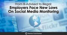 From Ill-Advised to Illegal: Employers Face New Laws On Social Media Monitoring