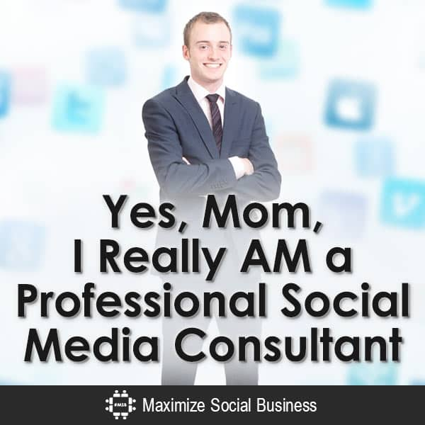 Yes-Mom-I-Really-AM-a-Professional-Social-Media-Consultant-V3 copy