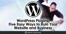 WordPress Plugins: Five Easy Ways to Ruin Your Website and Business