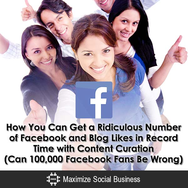 How You Can Get a Ridiculous Number of Facebook and Blog Likes in Record Time with Content Curation (Can 100,000 Facebook Fans Be Wrong?) Content Marketing  How-You-Can-Get-a-Ridiculous-Number-of-Facebook-and-Blog-Likes-in-Record-Time-with-Content-Curation-Can-100000-Facebook-Fans-Be-Wrong-600x600-V2