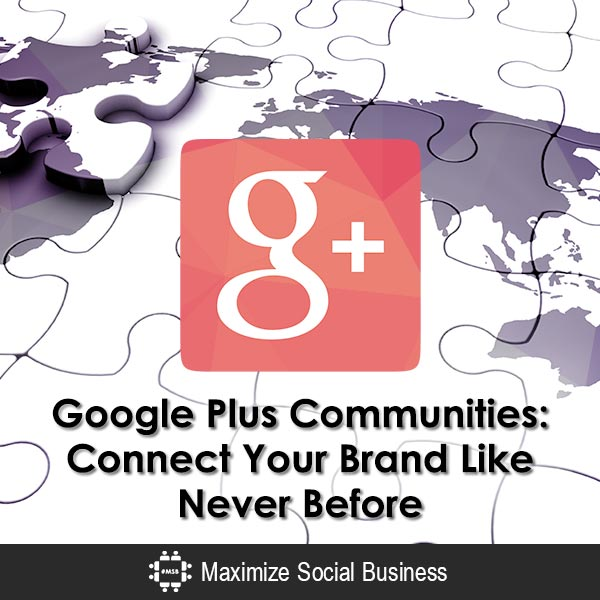 Google Plus Communities: Connect Your Brand Like Never Before Google Plus  Google-Plus-Communities-Connect-Your-Brand-Like-Never-Before-600x600-V3
