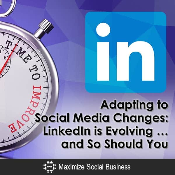 Adapting to Social Media Changes: LinkedIn is Evolving ... and So Should You LinkedIn  Adapting-to-Social-Media-Changes-LinkedIn-is-Evolving-and-So-Should-You-600x600-V2